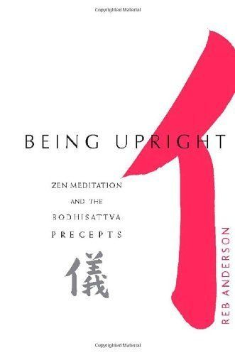 "<i><a href=""http://www.amazon.com/Being-Upright-Meditation-Bodhisattva-Precepts/dp/1930485018/ref=sr_1_1?amp=&ie=UTF8&keyword"