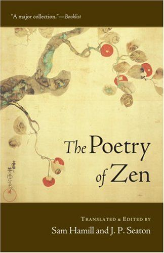 "Translated and edited by Sam Hamill and J.P. Seaton,<i>&nbsp;<a href=""http://www.amazon.com/Poetry-Zen-Sam-Hamill/dp/15903042"