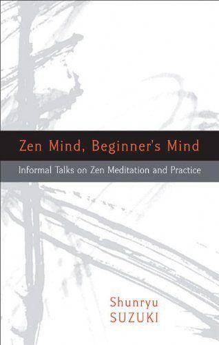 "<i><a href=""http://www.amazon.com/Zen-Mind-Beginners-Shunryu-Suzuki/dp/1590308492/ref=sr_1_1?amp=&ie=UTF8&keywords=zen+mind+b"