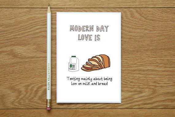 """Modern day love is texting mainly about being low on milk and bread."""