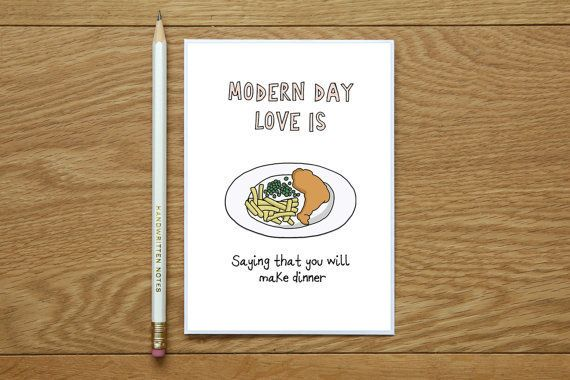"""Modern day love is saying that you will make dinner."""