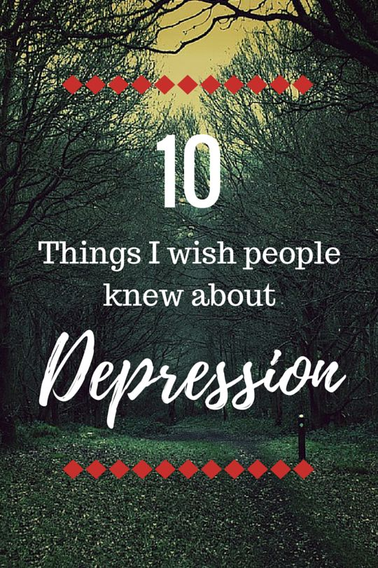 10 Things I Wish People Knew About Depression