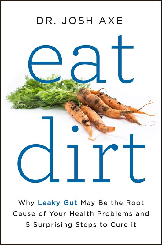 Why Leaky Gut May Be the Root Cause of Your Health Problems and 5 Surprising Steps to Cure it ~ Author: DR. JOSH AXE