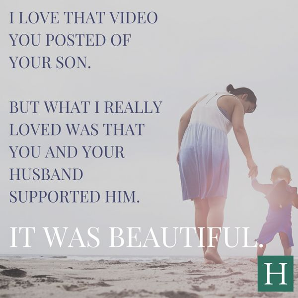 """[A friend once gave me the compliment]: 'I loved that video that you posted of Bowie (my son). But what I really loved"