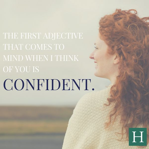"""My co-worker once told me that the first adjective that came to mind when she thought of me was 'confident.&rsqu"