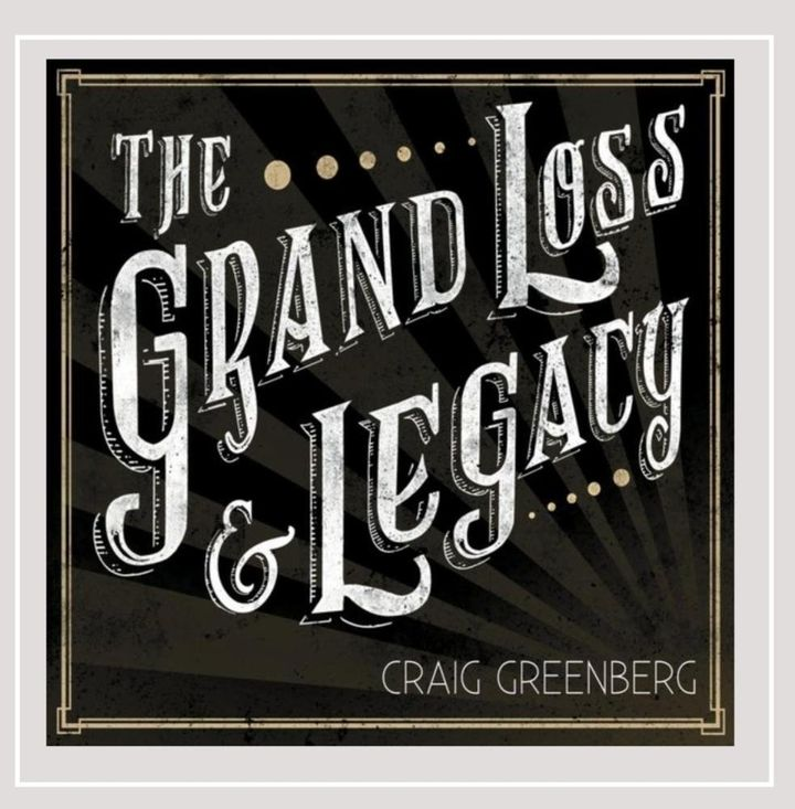 Craig Greenberg / The Grand Loss & Legacy