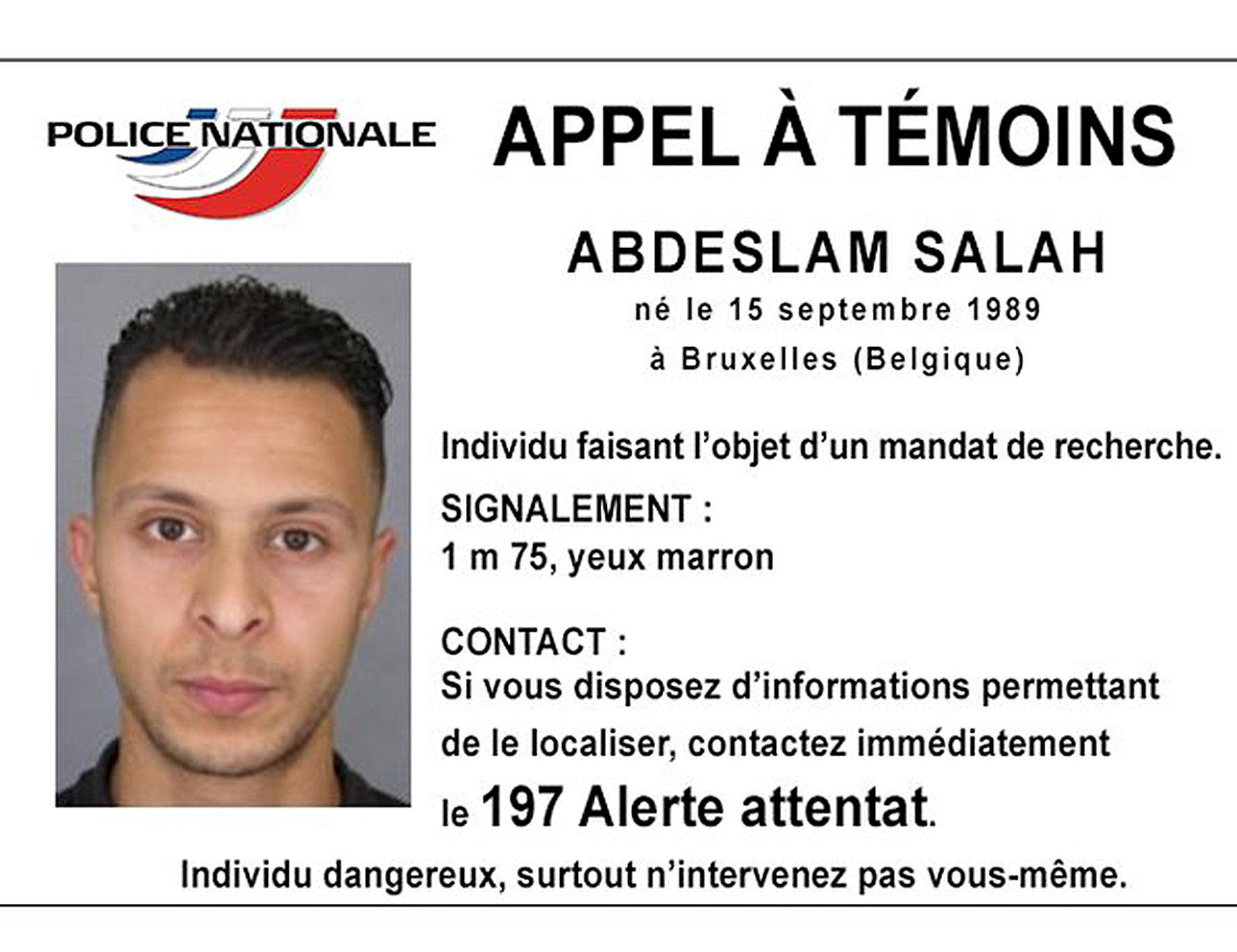 Handout file picture shows Belgian-born Salah Abdeslam on a call for witnesses notice released by the French Police Nationale information services on their twitter account November 15, 2015. Salah Abdeslam, the Paris attacks suspect who was arrested in Brussels last month, refused to blow himself up on the day of the attacks, his brother Mohamed told French news channel BFM TV.  Police Nationale/Handout via REUTERS/File Photo    ATTENTION EDITORS - THIS PICTURE WAS PROVIDED BY A THIRD PARTY. EDITORIAL USE ONLY. NO RESALES. NO ARCHIVE.       TPX IMAGES OF THE DAY
