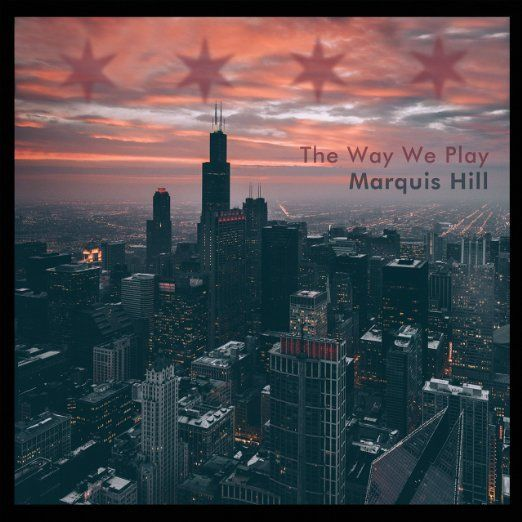 Marquis Hill / <i>The Way We Play</i>