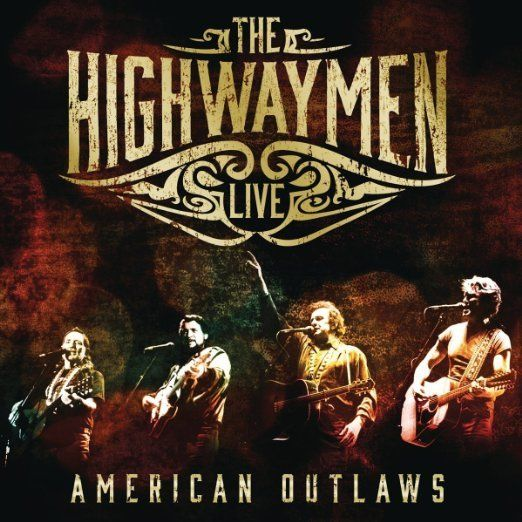 The Highwaymen /<i> Live - American Outlaws</i>