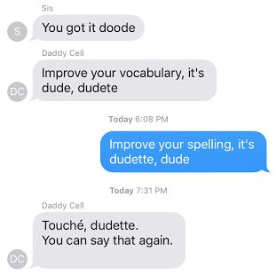 A screenshot from our family group text that basically sums up our whole relationship.