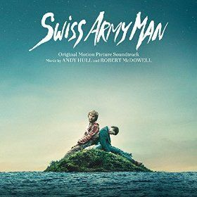 <i>Swiss Army Man</i> - <i>Original Motion Picture Soundtrack</i>