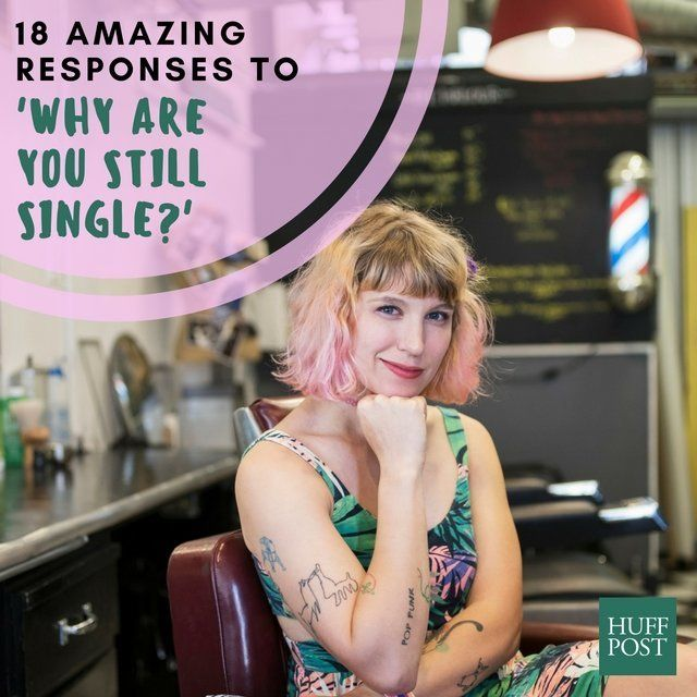 18 Amazing Responses To 'Why Are You Still Single