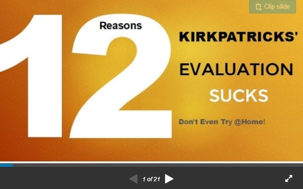 """<a href=""""http://www.slideshare.net/Cindrella111/12-reasons-why-kirkpatricks-sucks-the-unhappy-sheets-era-is-over"""" target=""""_bl"""