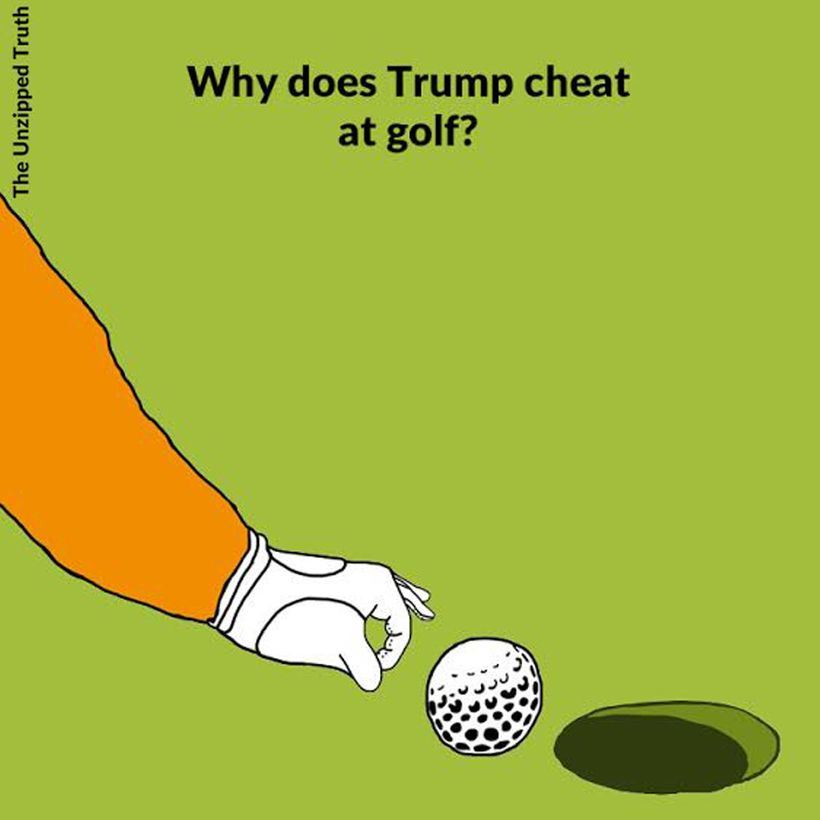 Why do you think Trump cheats at golf? Share your answer in the comments! Go to TheUnzippedTruth.com to ask your own question