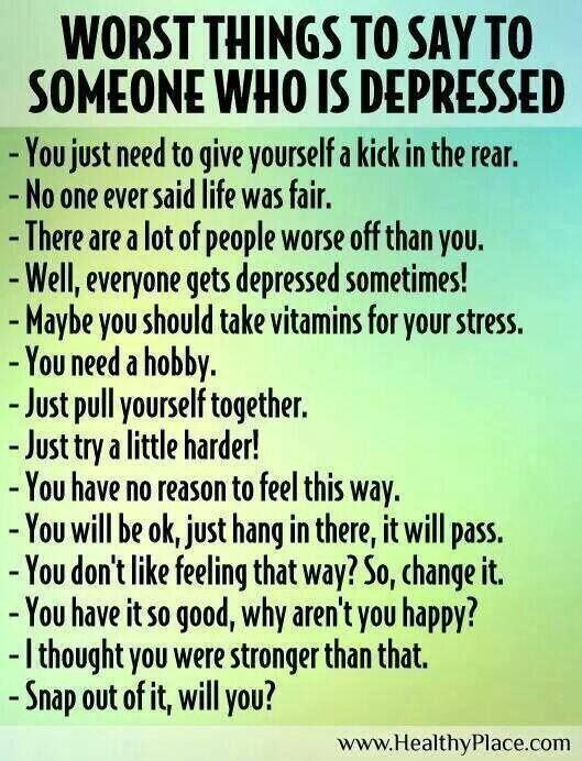 Worst things you can tell someone who is depressed.