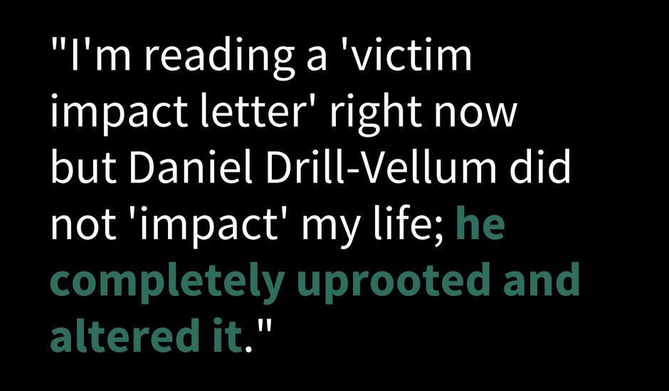 Two women who were brutally raped and assaulted by Daniel Drill-Mellum read impact statements in court.
