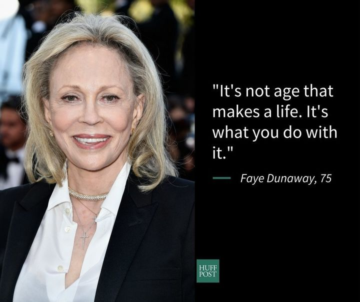 Faye Dunaway has a positive attitude about aging.