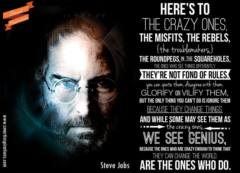 """""""Here's to the crazy ones. The misfits. The rebels. The troublemakers. The round pegs in the square holes. The ones who"""