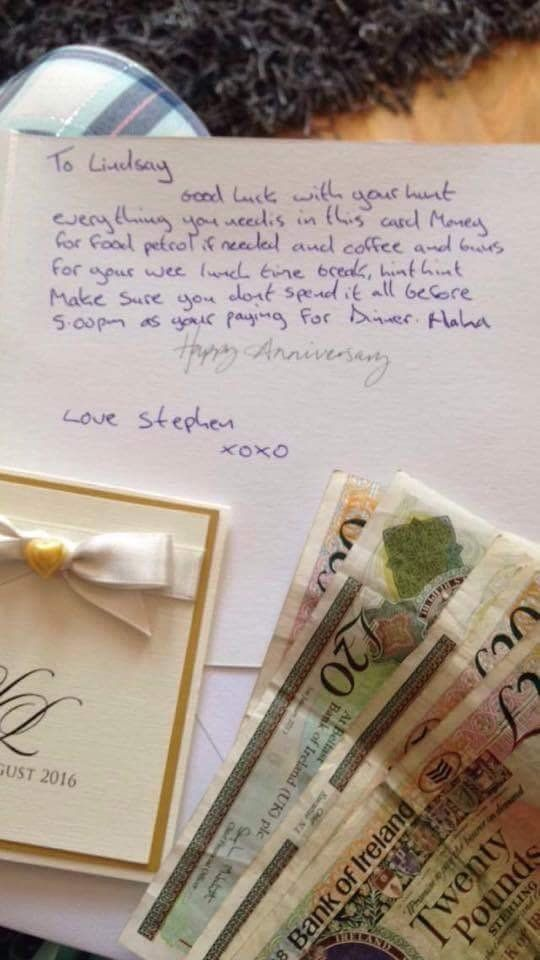 """""""To Lindsay, Good luck with your hunt. Everything you need is in this card: money for food, petrol, if needed, and coffee and buns for your wee lunch time break, hint hint. Make sure you don't spend it all before 5 p.m. as you're paying for dinner. Haha. Love, Stephen"""""""