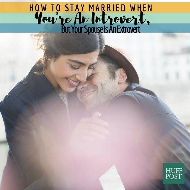 How To Stay Married When You     re An Introvert And He     s An Extrovert     The Huffington Post