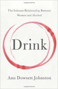 """""""That mysterious terrain of the soul drives the narrative trajectory in Ann Dowsett Johnston's <em>Drink</em>. Her approach i"""
