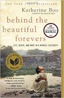 """This National Book Award-winning study of life in Annawadi, a Mumbai slum, is marked by reporting so rigorous it recalls the"