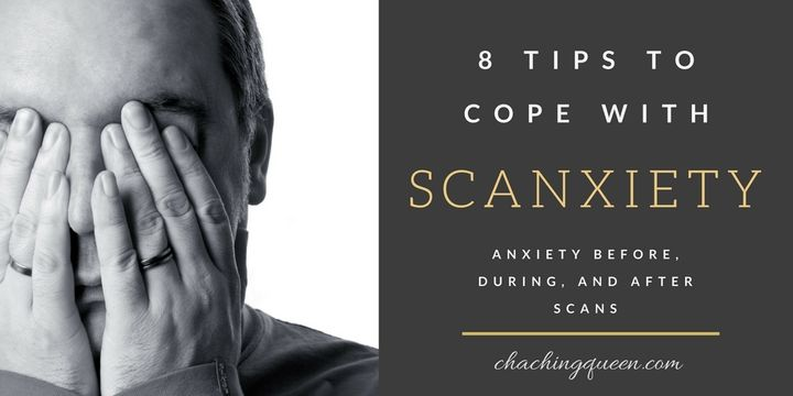 Scanxiety: 8 Tips to Cope with Scanxiety