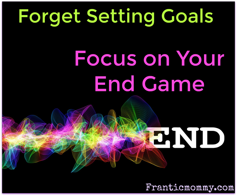 Focus on Your End Game