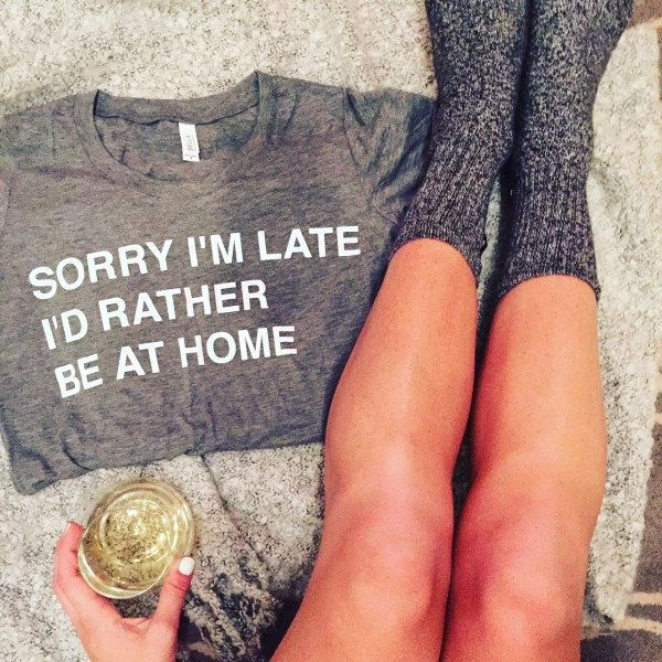 """Sorry I'm Late I'd Rather Be At Home T-Shirt, $27, <a href=""""https://www.etsy.com/listing/263299090/sorry-im-late-id-rather-be"""