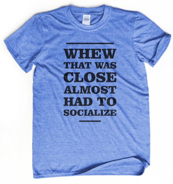 """That Was Close T-Shirt, $14+,<a href=""""https://www.etsy.com/listing/273643208/introvert-gift-that-was-close-almost-had?ga_orde"""