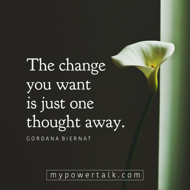 The change you want is just one thought away.