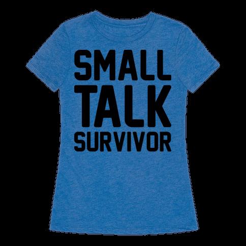 "Small Talk Survivor T-Shirt, $19.99,<a href=""https://www.lookhuman.com/design/151671-small-talk-survivor/6710-heathered_blue_"