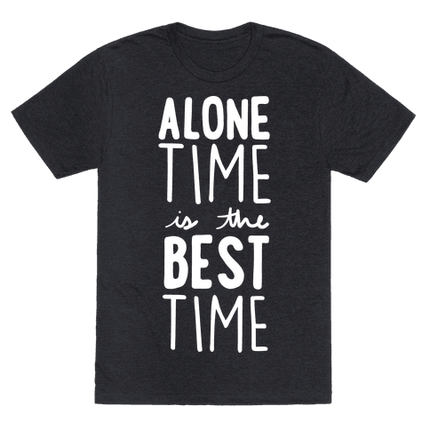 """Alone Time Is The Best Time T-Shirt, $19.99, <a href=""""https://www.lookhuman.com/design/151664-alone-time-is-the-best-time/601"""