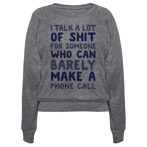 """I Talk A Lot Of Shit Pullover, $28, <a href=""""https://www.lookhuman.com/design/57742-i-talk-a-lot-of-shit-for-someone-who-can-"""