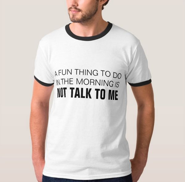 """A Fun Thing To Do In The Morning T-Shirt, $22.15, <a href=""""http://www.zazzle.com/a_fun_thing_to_do_in_the_morning_is_not_talk"""
