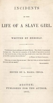 Incidents in the Life of a Slave Girl, by Harriet Ann Jacobs (1813-1897). Boston: Published for the author, 1861