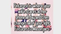 14 Things That Are All Too Real If You're Married To A Pinterest