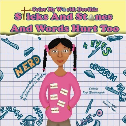 Color My World: Dorthia- Sticks And Stones And Words Hurt Too