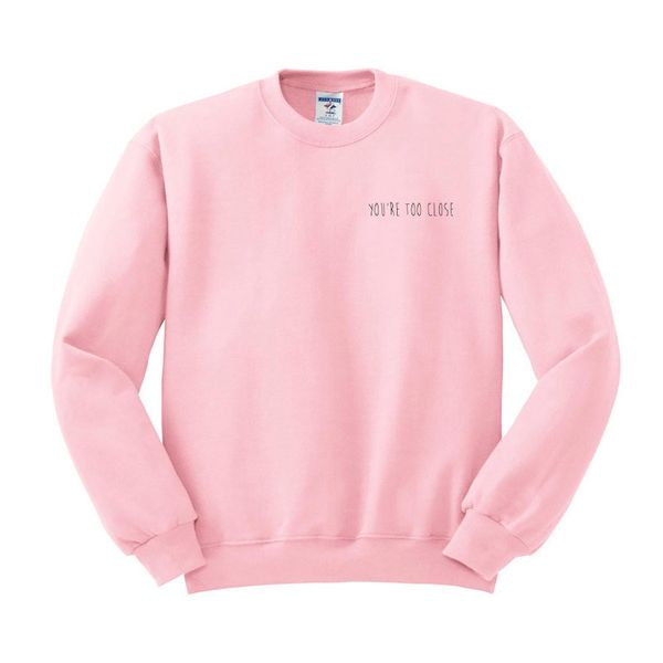 "You're Too Close Crewneck Sweater, $17.99, <a href=""https://www.etsy.com/listing/482346795/youre-too-close-pocket-design-crew"