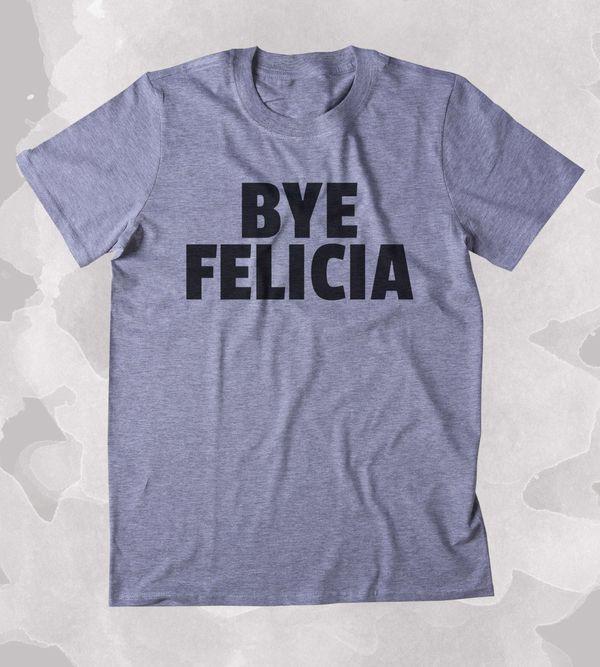 """Bye Felicia Shirt, $14.99, <a href=""""https://www.etsy.com/listing/470087051/bye-felicia-shirt-funny-sarcastic-sassy"""" target=""""_"""