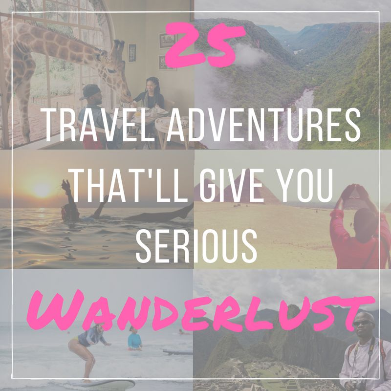 25 Travel Adventures That'll Give You Serious Wanderlust