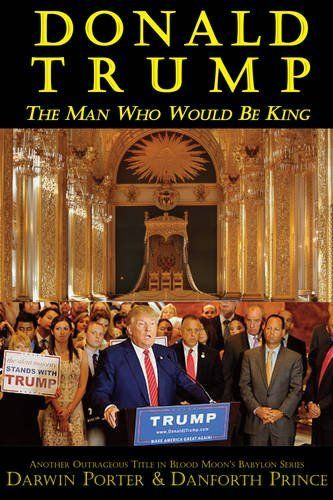 Cover of <strong>Donald Trump, The Man Who Would Be King</strong>, by Darwin Porter and Danforth Prince.