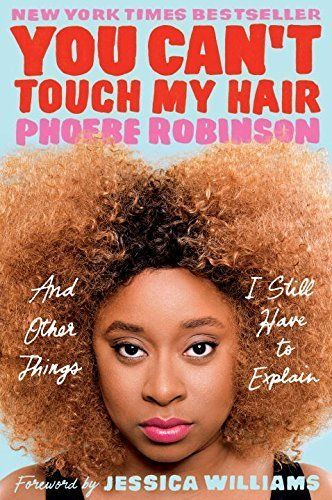 "$16, Penguin Random House. <a href=""http://www.penguinrandomhouse.com/books/530131/you-cant-touch-my-hair-by-phoebe-robinson/"