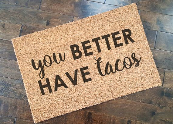 """$39.99, Etsy. Buy it <a href=""""https://www.etsy.com/listing/482039366/you-better-have-tacos-doormat-welcome?ga_order=most_rele"""