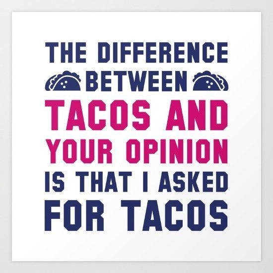 "$12.82, Society6. <a href=""https://society6.com/product/tacos-and-your-opinion-byt_print#s6-4304203p4a1v45"" target=""_blank"">B"