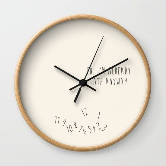 "Wall Clock,&nbsp;$25.50,&nbsp;<a href=""https://society6.com/product/eh-im-already-late_wall-clock#s6-2354298p33a33v282a34v286"
