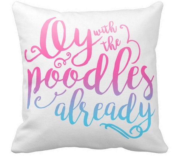 "<a href=""http://www.zazzle.com/oy_with_the_poodles_already_throw_pillow-189320713830446701"" target=""_blank"">Oy With The Poodl"