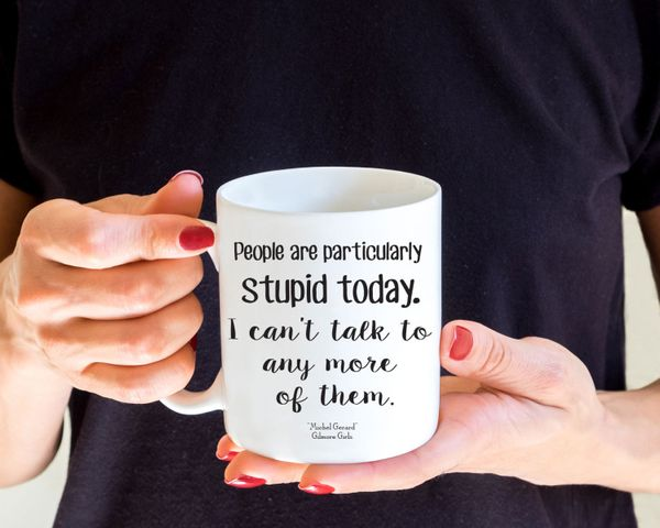 "<a href=""https://www.etsy.com/listing/471908780/gilmore-girls-mug-people-are-stupid?ga_order=most_relevant&ga_search_type"