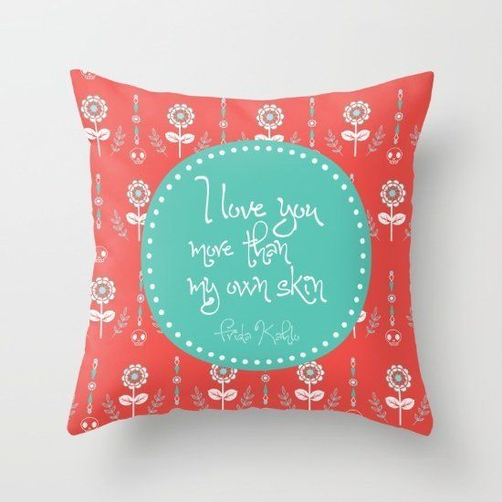 """$18, Society6. <a href=""""https://society6.com/product/i-love-you-more-than-my-own-skin-frida-kahlo_pillow#s6-4257638p26a18v126"""