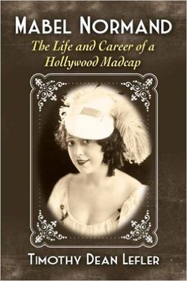 <em>Mabel Normand: The Life and Career of a Hollywood Madcap</em>